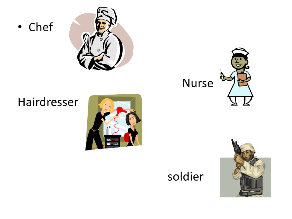 Chef Nurse Hairdresser soldier