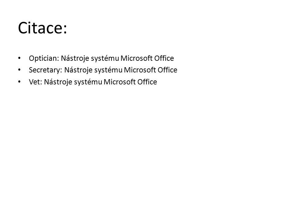 Citace: Optician: Nástroje systému Microsoft Office Secretary: Nástroje systému Microsoft Office Vet: Nástroje systému Microsoft Office
