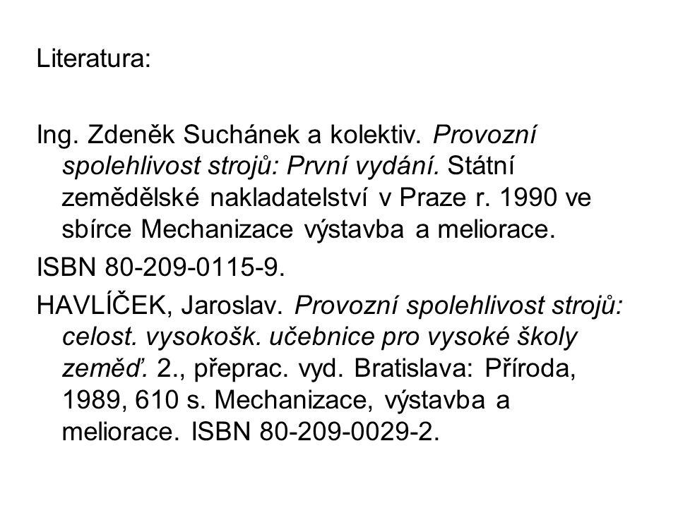 Literatura: Ing. Zdeněk Suchánek a kolektiv. Provozní spolehlivost strojů: První vydání.