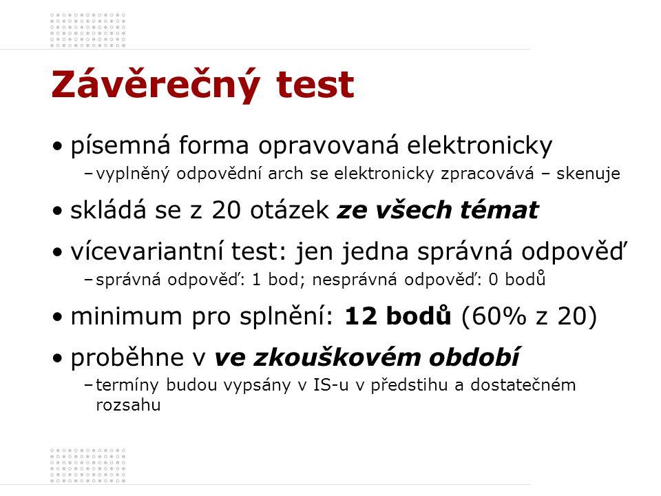Závěrečný test písemná forma opravovaná elektronicky –vyplněný odpovědní arch se elektronicky zpracovává – skenuje skládá se z 20 otázek ze všech téma