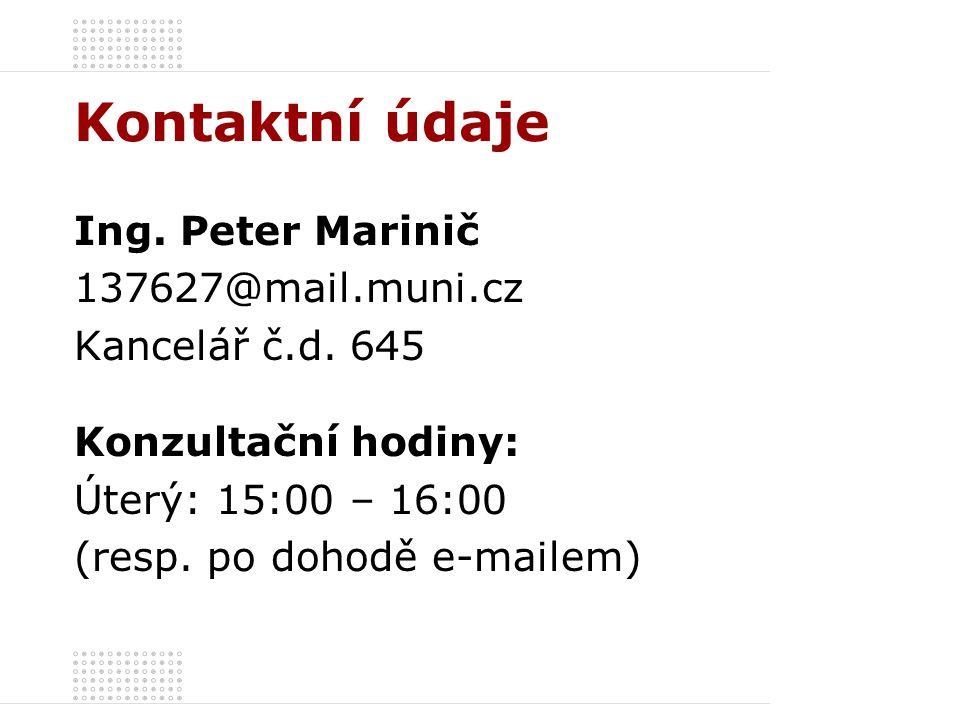 Kontaktní údaje Ing. Peter Marinič 137627@mail.muni.cz Kancelář č.d. 645 Konzultační hodiny: Úterý: 15:00 – 16:00 (resp. po dohodě e-mailem)