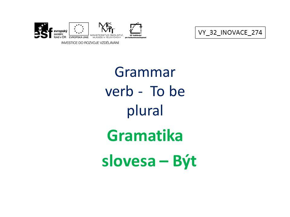 Grammar verb - To be plural Gramatika slovesa – Být VY_32_INOVACE_274