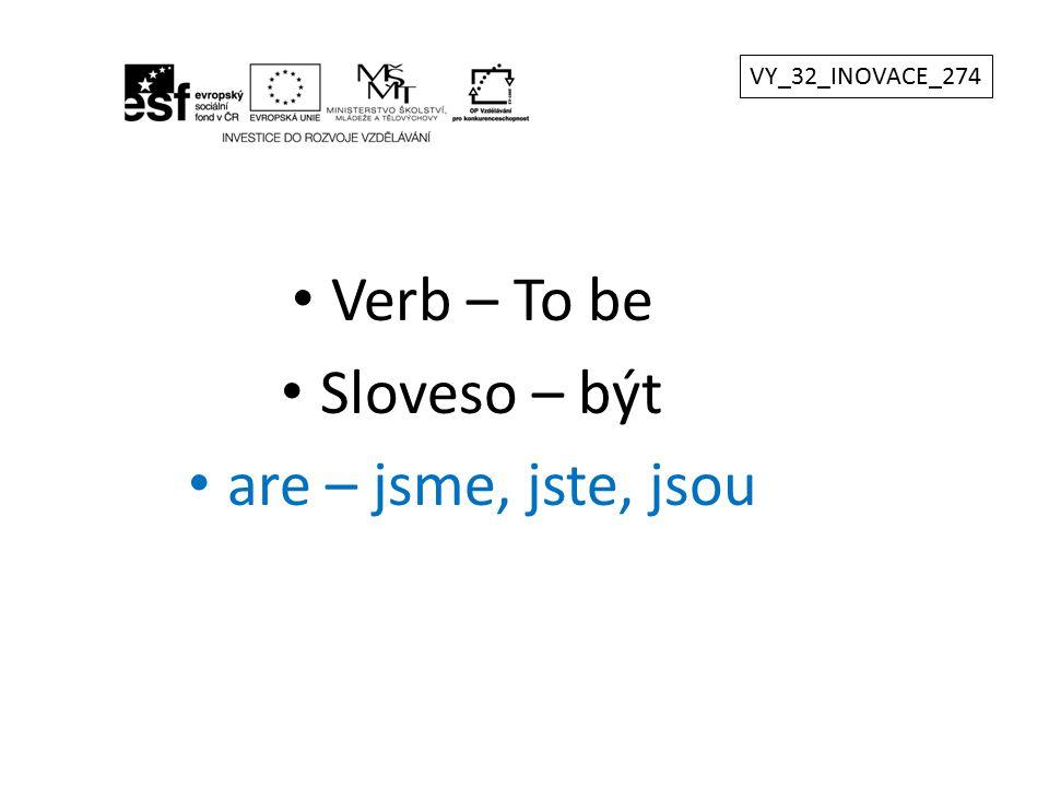 Verb – To be Sloveso – být are – jsme, jste, jsou VY_32_INOVACE_274