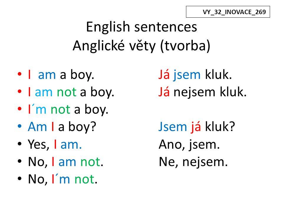English sentences Anglické věty (tvorba) I am a boy.Já jsem kluk.