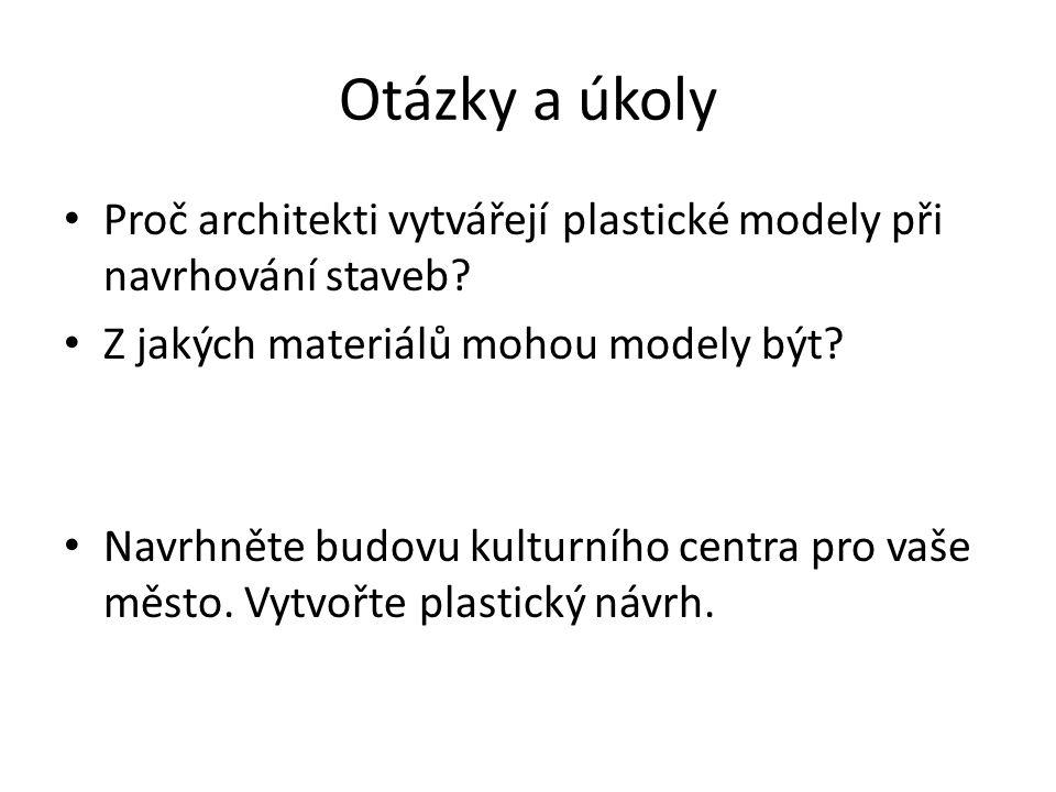 Otázky a úkoly Proč architekti vytvářejí plastické modely při navrhování staveb? Z jakých materiálů mohou modely být? Navrhněte budovu kulturního cent