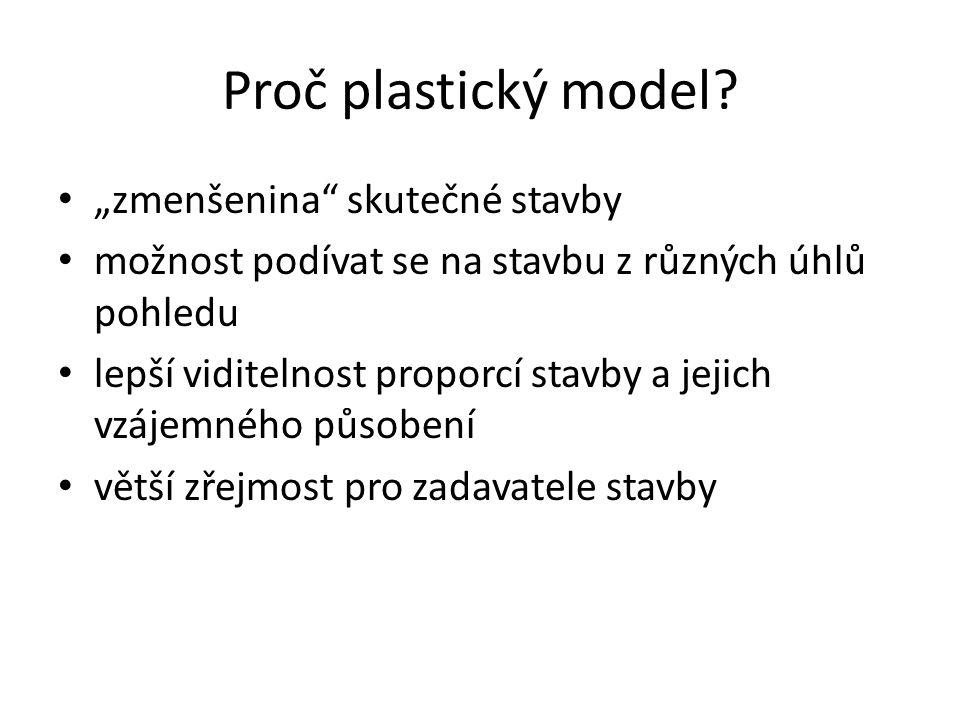 """Proč plastický model? """"zmenšenina"""" skutečné stavby možnost podívat se na stavbu z různých úhlů pohledu lepší viditelnost proporcí stavby a jejich vzáj"""