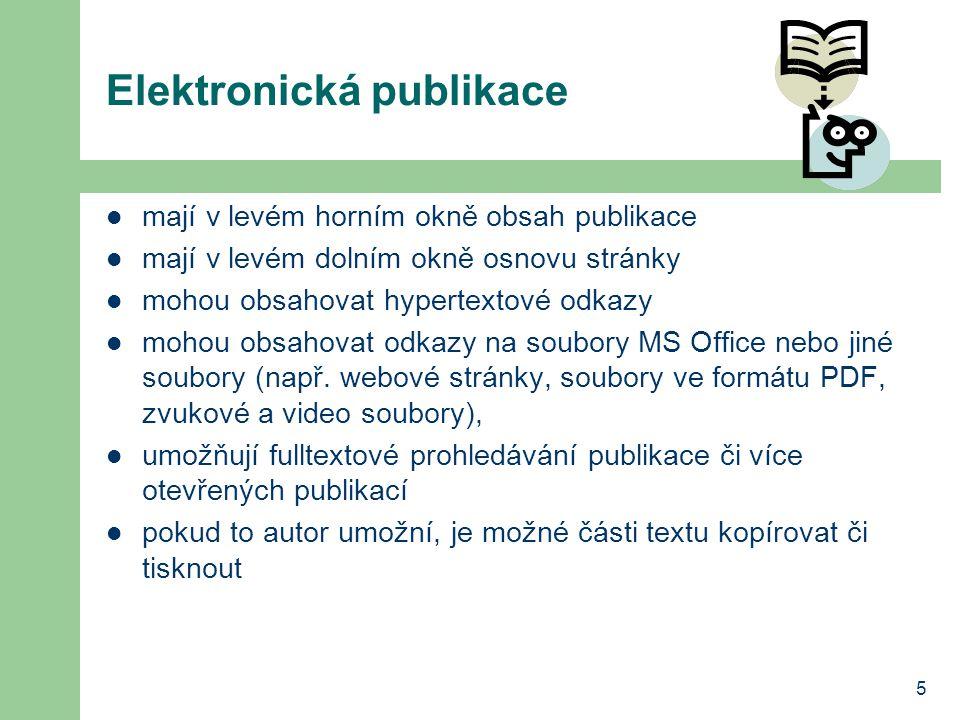 5 Elektronická publikace mají v levém horním okně obsah publikace mají v levém dolním okně osnovu stránky mohou obsahovat hypertextové odkazy mohou obsahovat odkazy na soubory MS Office nebo jiné soubory (např.