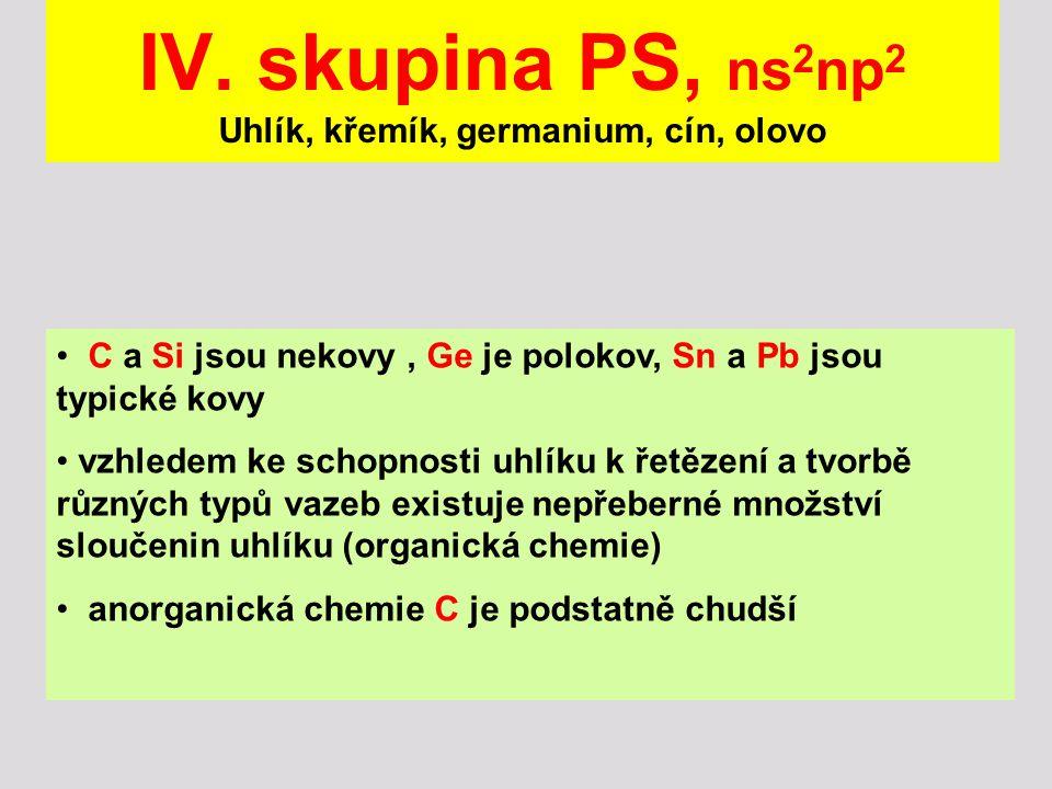 IV. skupina PS, ns 2 np 2 Uhlík, křemík, germanium, cín, olovo C a Si jsou nekovy, Ge je polokov, Sn a Pb jsou typické kovy vzhledem ke schopnosti uhl