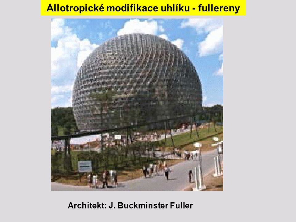 Allotropické modifikace uhlíku - fullereny Architekt: J. Buckminster Fuller