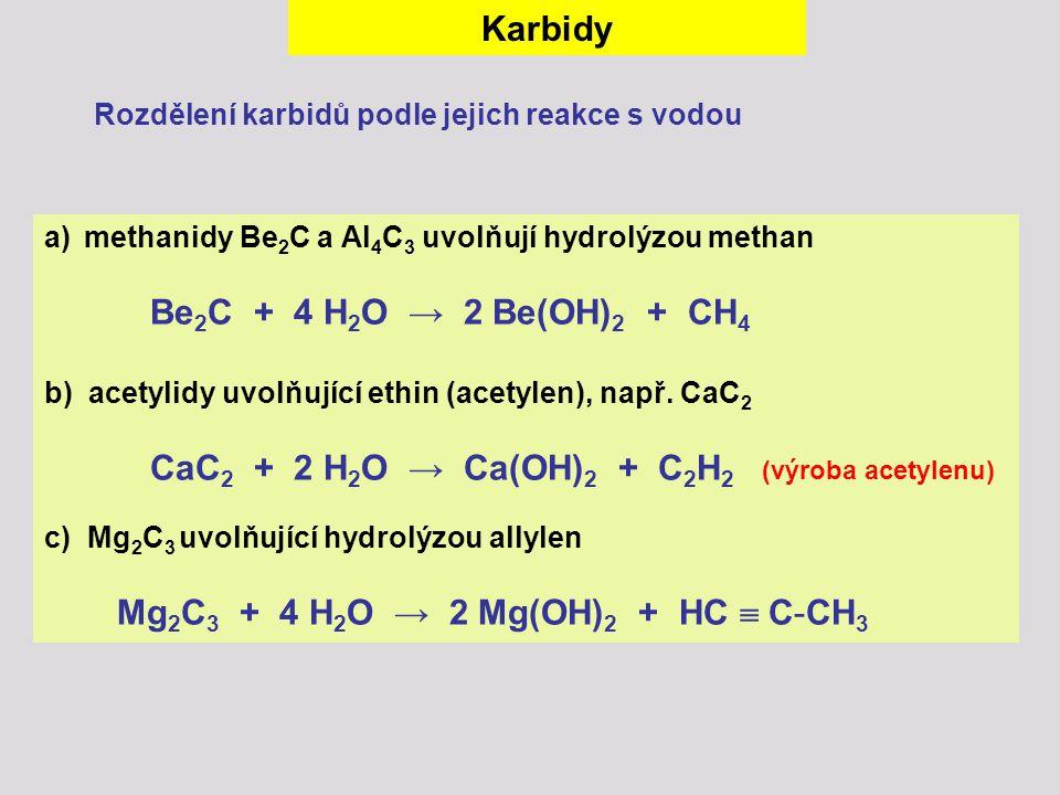 a)methanidy Be 2 C a Al 4 C 3 uvolňují hydrolýzou methan Be 2 C + 4 H 2 O → 2 Be(OH) 2 + CH 4 b) acetylidy uvolňující ethin (acetylen), např. CaC 2 Ca