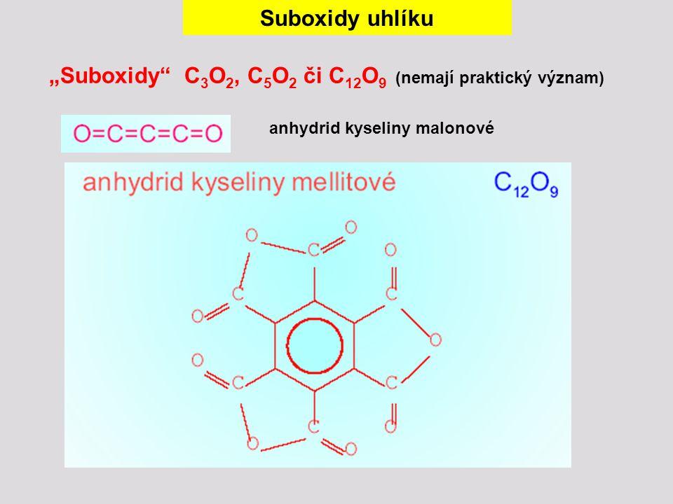 """Suboxidy uhlíku """"Suboxidy"""" C 3 O 2, C 5 O 2 či C 12 O 9 (nemají praktický význam) anhydrid kyseliny malonové"""