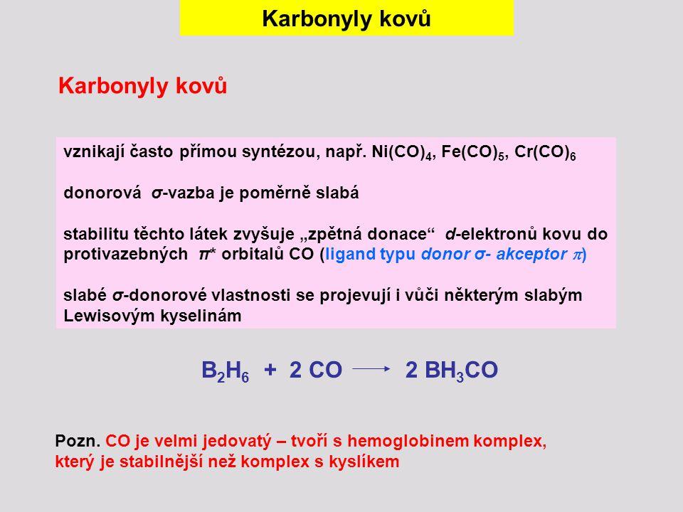 """Karbonyly kovů vznikají často přímou syntézou, např. Ni(CO) 4, Fe(CO) 5, Cr(CO) 6 donorová σ-vazba je poměrně slabá stabilitu těchto látek zvyšuje """"zp"""