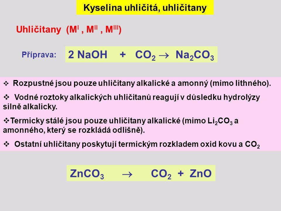 Uhličitany (M I, M II, M III )  Rozpustné jsou pouze uhličitany alkalické a amonný (mimo lithného).  Vodné roztoky alkalických uhličitanů reagují v
