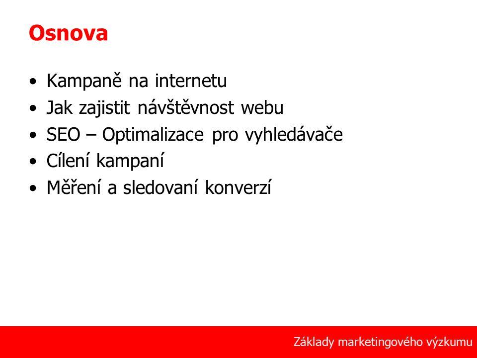 2 Základy marketingového výzkumu Osnova Kampaně na internetu Jak zajistit návštěvnost webu SEO – Optimalizace pro vyhledávače Cílení kampaní Měření a sledovaní konverzí