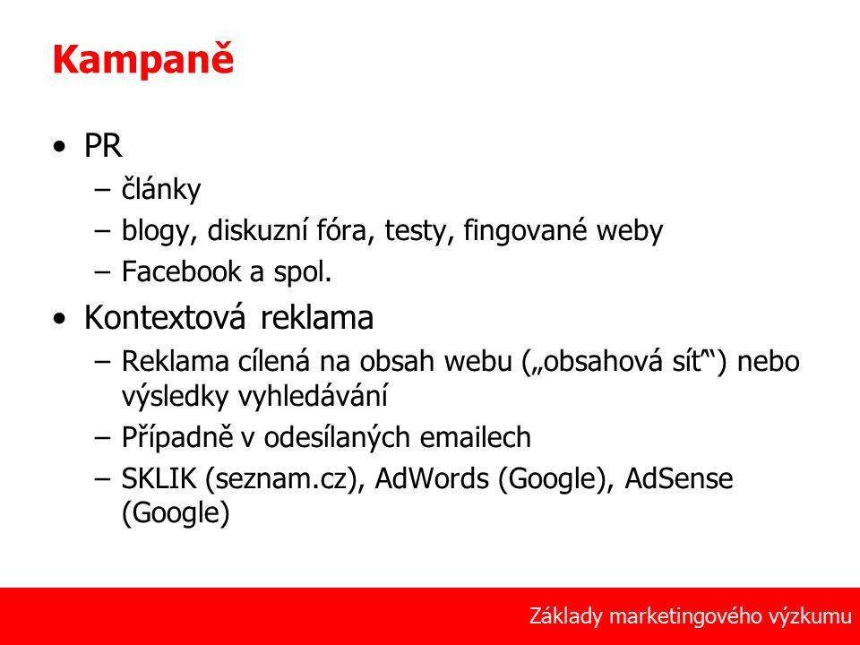 4 Základy marketingového výzkumu Kampaně PR –články –blogy, diskuzní fóra, testy, fingované weby –Facebook a spol. Kontextová reklama –Reklama cílená