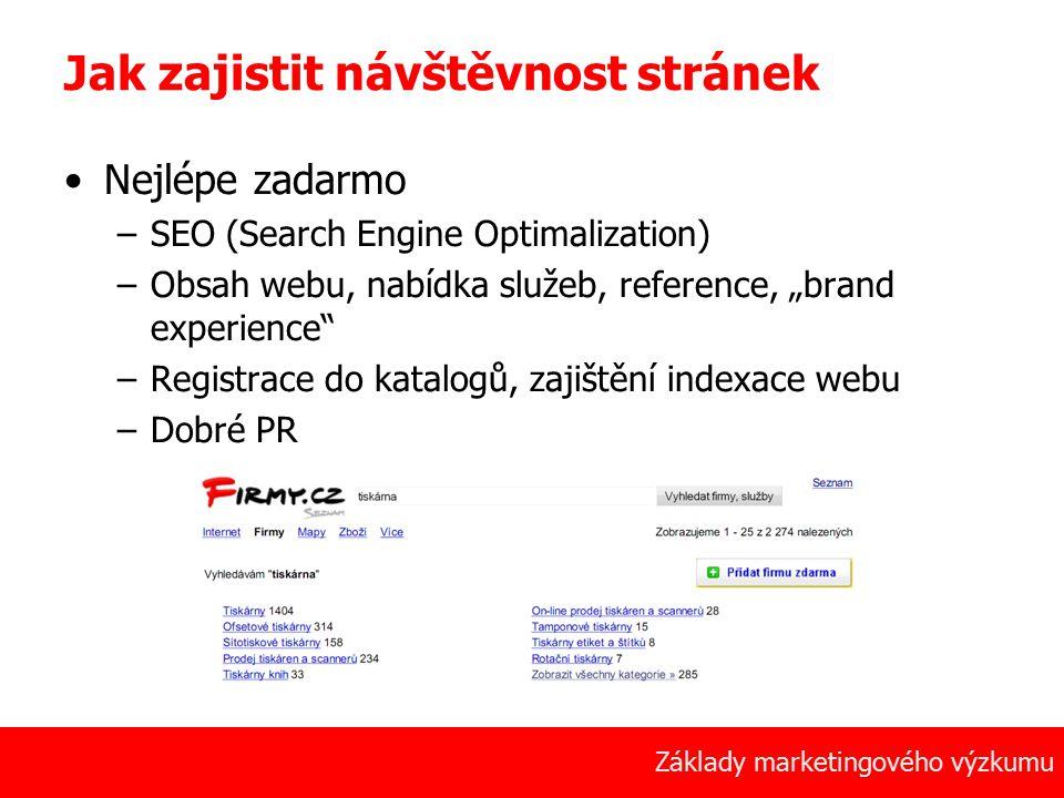 5 Základy marketingového výzkumu Jak zajistit návštěvnost stránek Nejlépe zadarmo –SEO (Search Engine Optimalization) –Obsah webu, nabídka služeb, ref