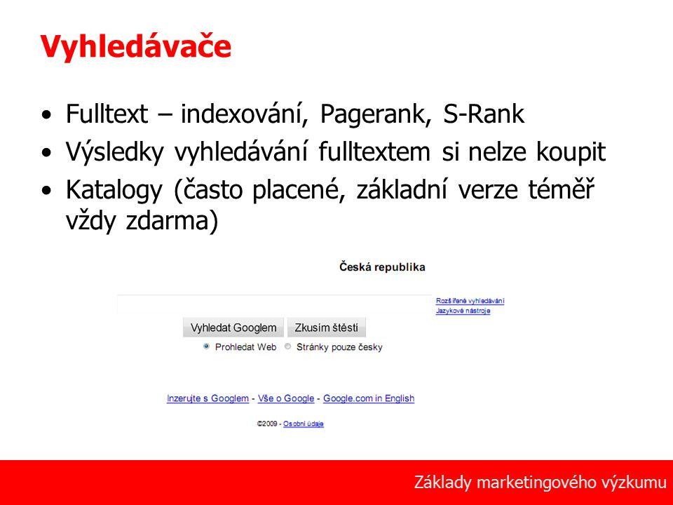 6 Základy marketingového výzkumu Vyhledávače Fulltext – indexování, Pagerank, S-Rank Výsledky vyhledávání fulltextem si nelze koupit Katalogy (často placené, základní verze téměř vždy zdarma)