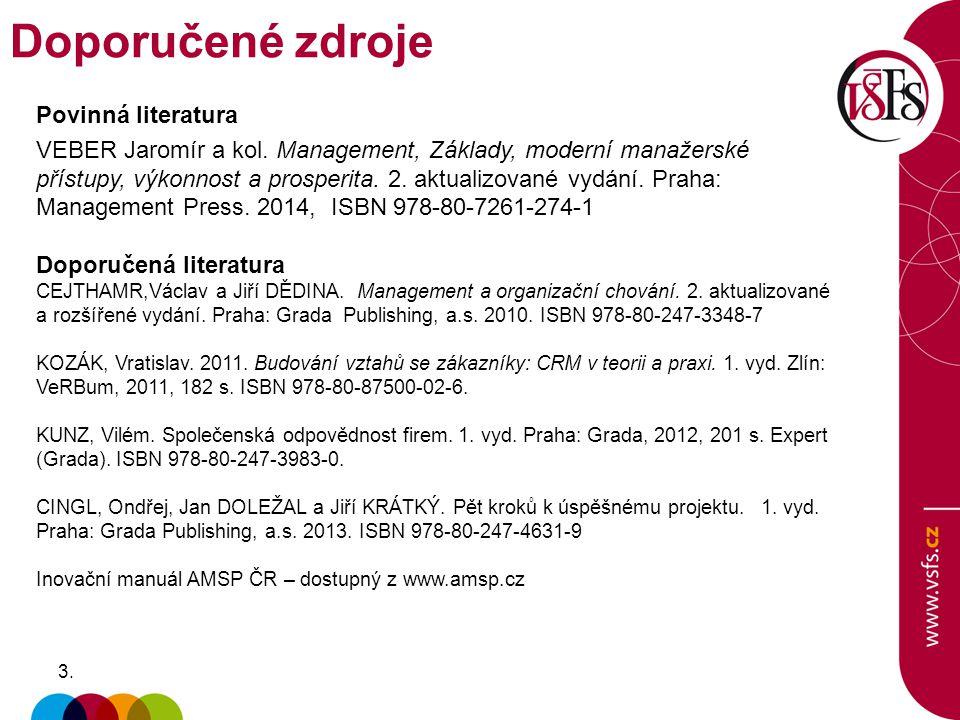 3.3. Povinná literatura VEBER Jaromír a kol. Management, Základy, moderní manažerské přístupy, výkonnost a prosperita. 2. aktualizované vydání. Praha: