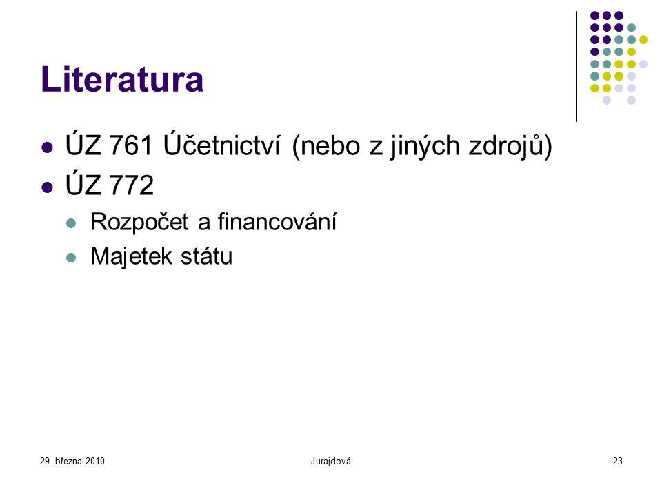 29. března 2010Jurajdová23 Literatura ÚZ 761 Účetnictví (nebo z jiných zdrojů) ÚZ 772 Rozpočet a financování Majetek státu