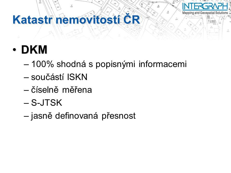 Katastr nemovitostí ČR DKMDKM –100% shodná s popisnými informacemi –součástí ISKN –číselně měřena –S-JTSK –jasně definovaná přesnost