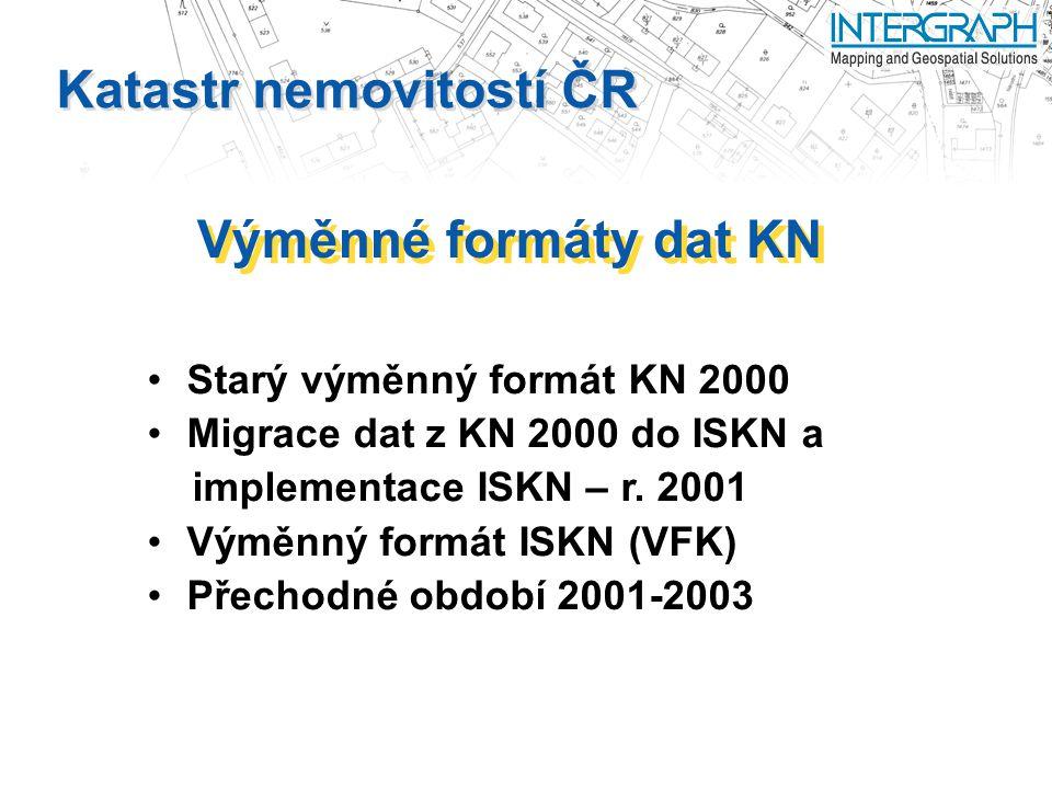 Katastr nemovitostí ČR Výměnné formáty dat KN Starý výměnný formát KN 2000 Migrace dat z KN 2000 do ISKN a implementace ISKN – r.