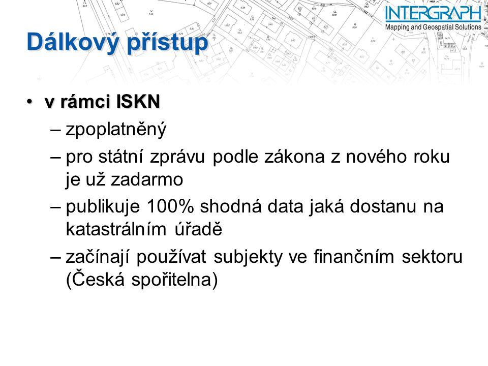 Dálkový přístup v rámci ISKNv rámci ISKN –zpoplatněný –pro státní zprávu podle zákona z nového roku je už zadarmo –publikuje 100% shodná data jaká dostanu na katastrálním úřadě –začínají používat subjekty ve finančním sektoru (Česká spořitelna)