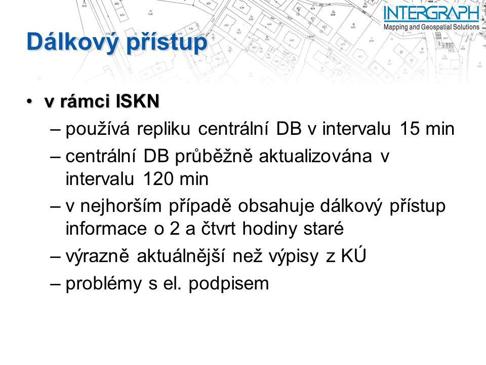 Dálkový přístup v rámci ISKNv rámci ISKN –používá repliku centrální DB v intervalu 15 min –centrální DB průběžně aktualizována v intervalu 120 min –v nejhorším případě obsahuje dálkový přístup informace o 2 a čtvrt hodiny staré –výrazně aktuálnější než výpisy z KÚ –problémy s el.