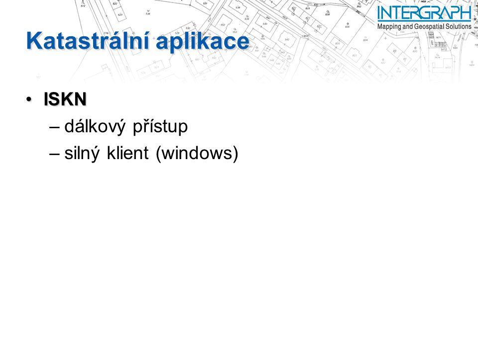 Katastrální aplikace ISKNISKN –dálkový přístup –silný klient (windows)