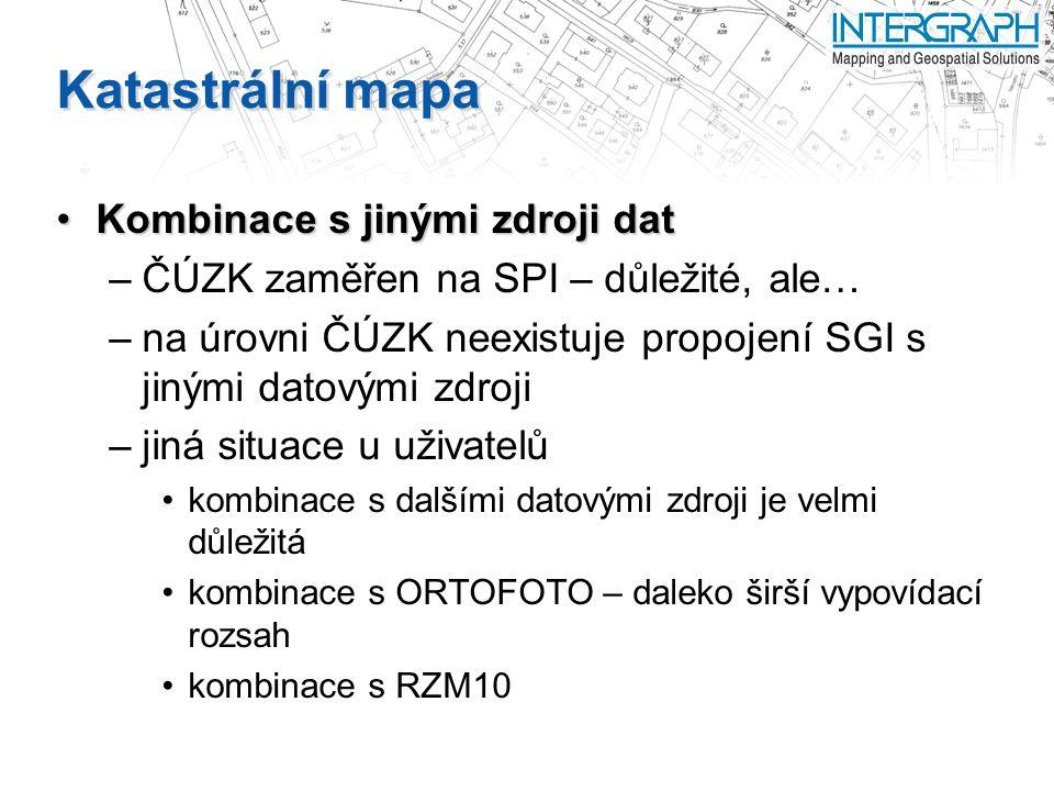 Katastrální mapa Kombinace s jinými zdroji datKombinace s jinými zdroji dat –ČÚZK zaměřen na SPI – důležité, ale… –na úrovni ČÚZK neexistuje propojení SGI s jinými datovými zdroji –jiná situace u uživatelů kombinace s dalšími datovými zdroji je velmi důležitá kombinace s ORTOFOTO – daleko širší vypovídací rozsah kombinace s RZM10
