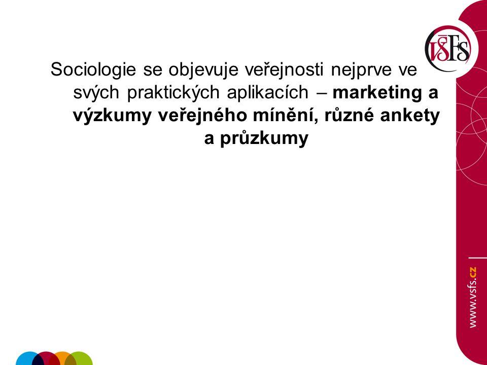 Sociologie se objevuje veřejnosti nejprve ve svých praktických aplikacích – marketing a výzkumy veřejného mínění, různé ankety a průzkumy