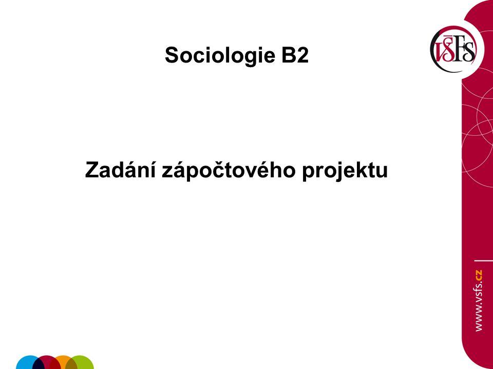 Sociologie B2 Zadání zápočtového projektu