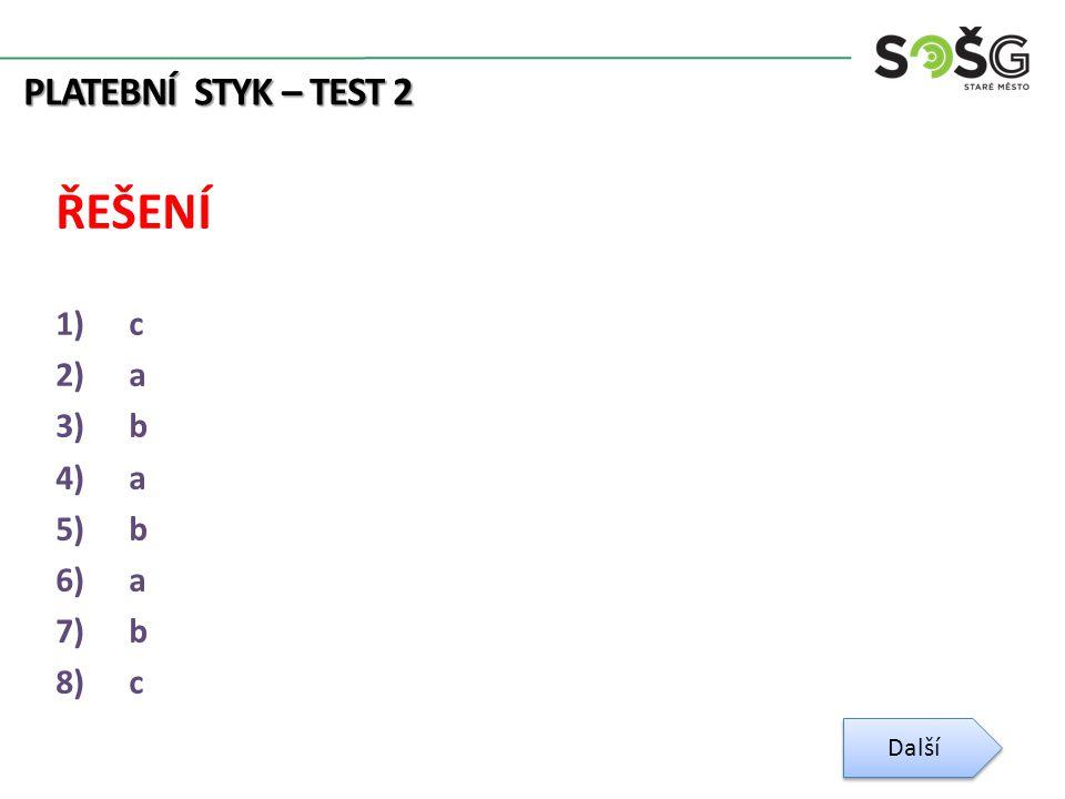 PLATEBNÍ STYK – TEST 2 ŘEŠENÍ 1)c 2)a 3)b 4)a 5)b 6)a 7)b 8)c Další