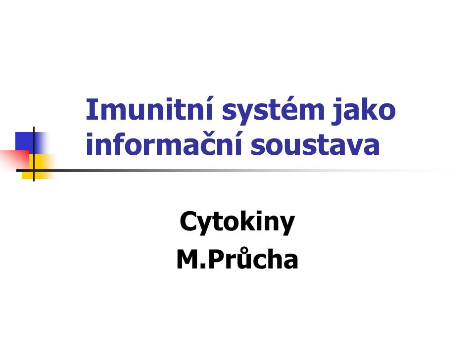 Imunitní systém jako informační soustava Cytokiny M.Průcha