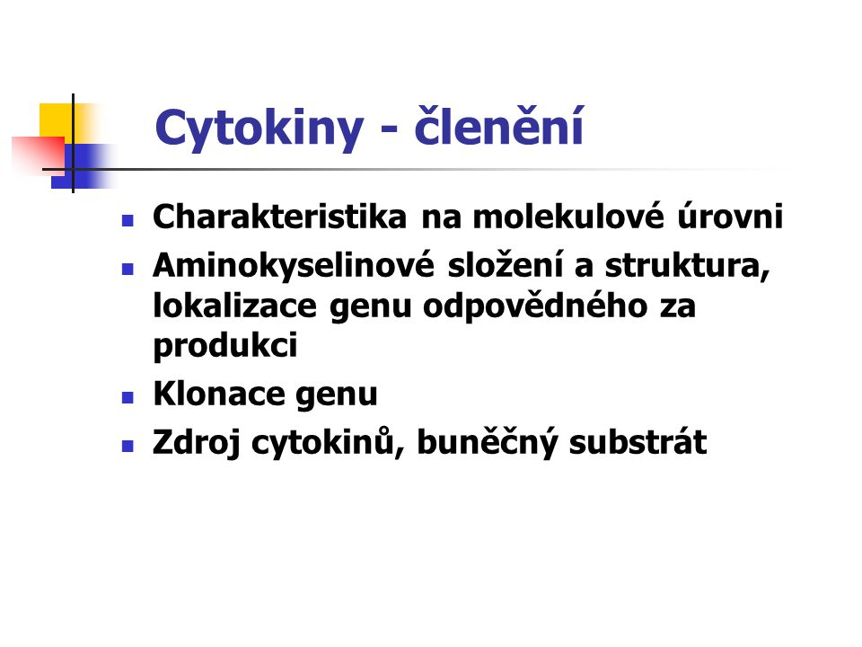 Cytokiny - členění Charakteristika na molekulové úrovni Aminokyselinové složení a struktura, lokalizace genu odpovědného za produkci Klonace genu Zdroj cytokinů, buněčný substrát