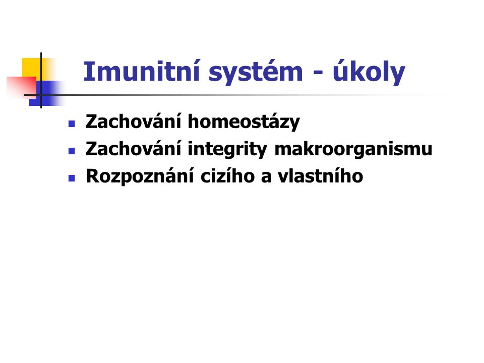 Imunitní systém - úkoly Zachování homeostázy Zachování integrity makroorganismu Rozpoznání cizího a vlastního