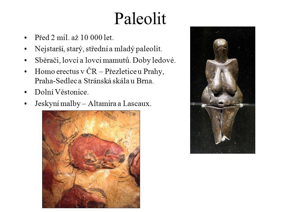 Paleolit Před 2 mil.až 10 000 let. Nejstarší, starý, střední a mladý paleolit.