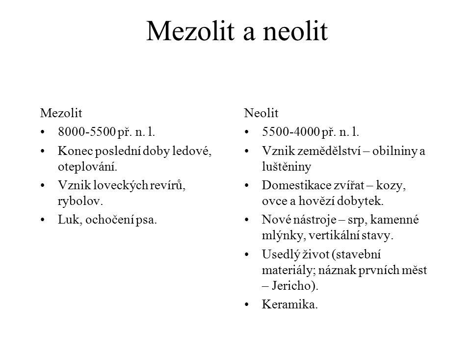 Mezolit a neolit Mezolit 8000-5500 př.n. l. Konec poslední doby ledové, oteplování.