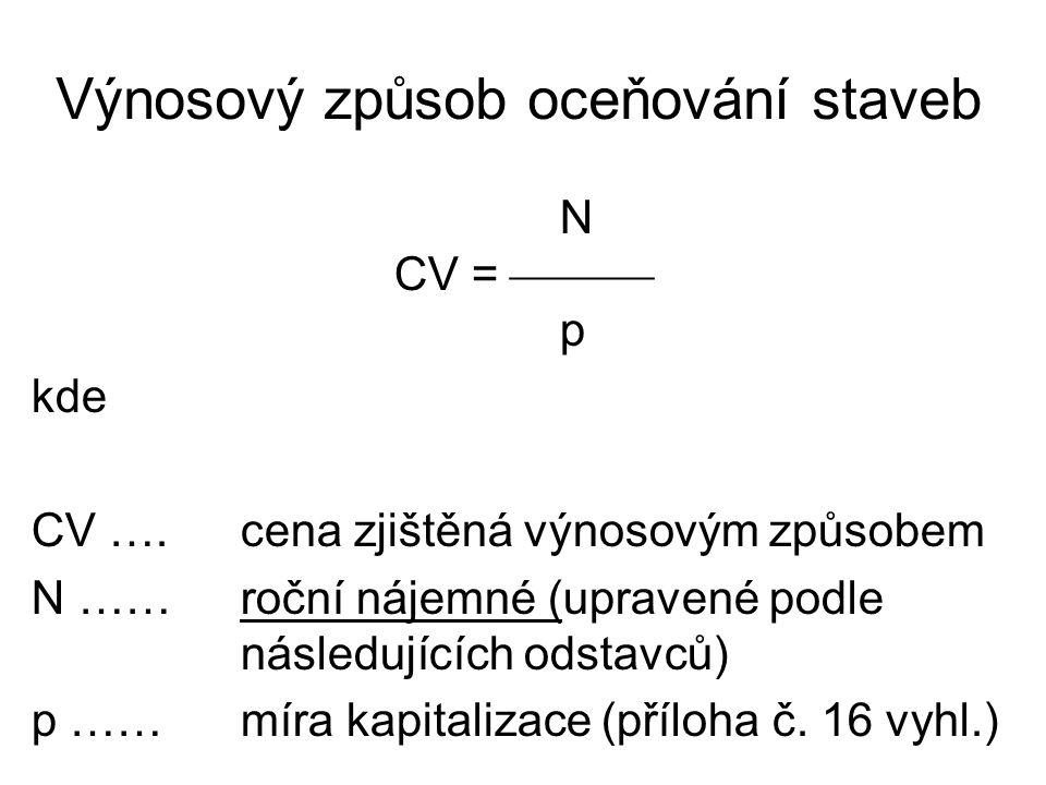 Výnosový způsob oceňování staveb N CV =  p kde CV ….cena zjištěná výnosovým způsobem N ……roční nájemné (upravené podle následujících odstavců) p ……