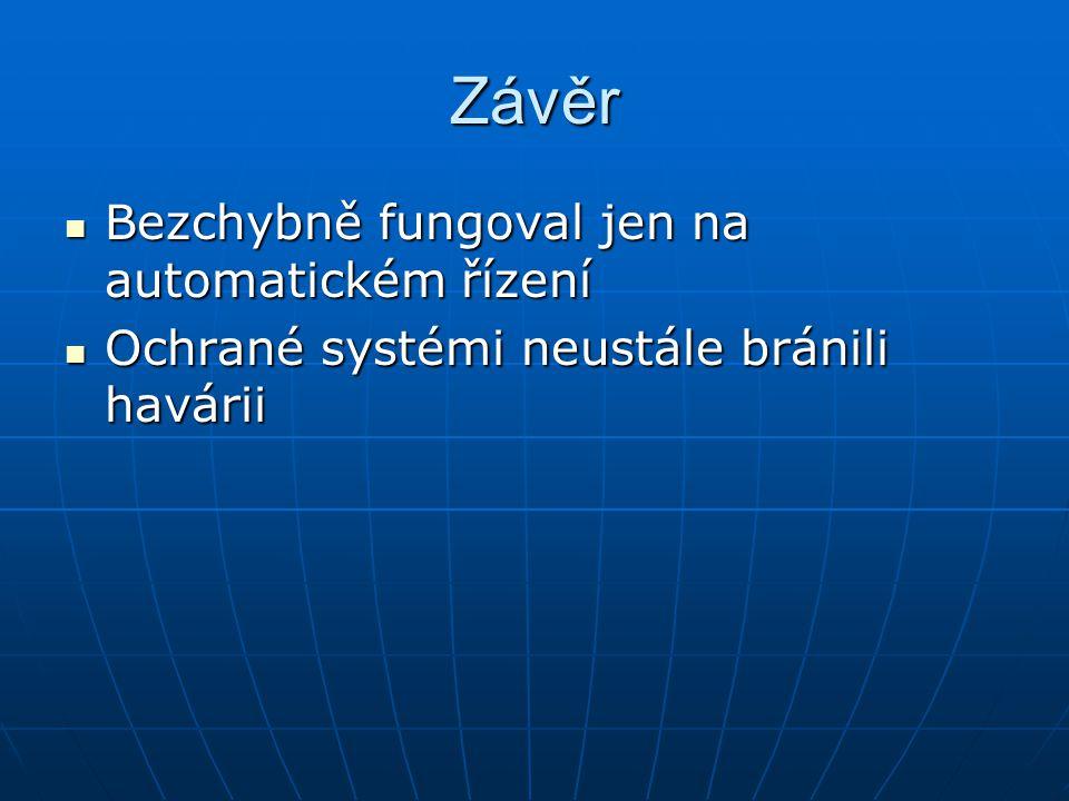 Závěr Bezchybně fungoval jen na automatickém řízení Bezchybně fungoval jen na automatickém řízení Ochrané systémi neustále bránili havárii Ochrané sys