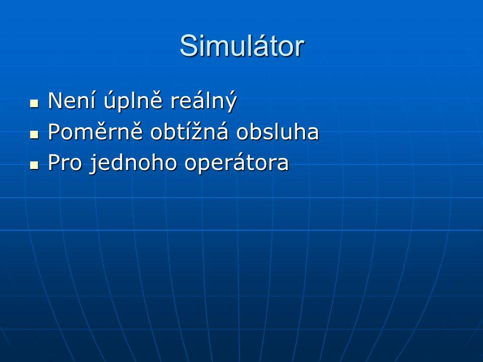 Simulátor Není úplně reálný Není úplně reálný Poměrně obtížná obsluha Poměrně obtížná obsluha Pro jednoho operátora Pro jednoho operátora