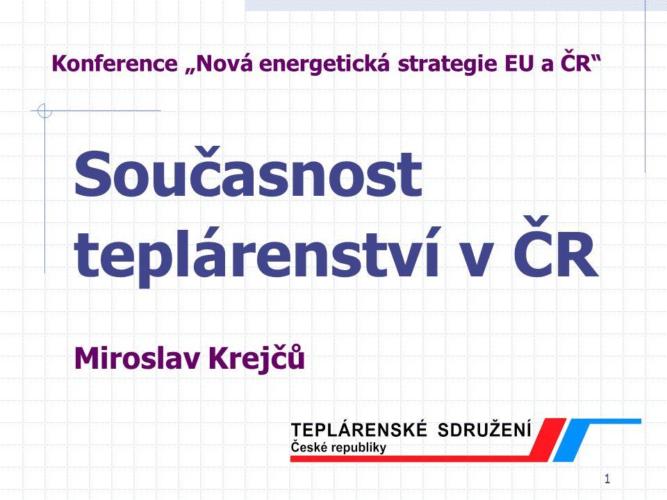 """1 Konference """"Nová energetická strategie EU a ČR Současnost teplárenství v ČR Miroslav Krejčů"""