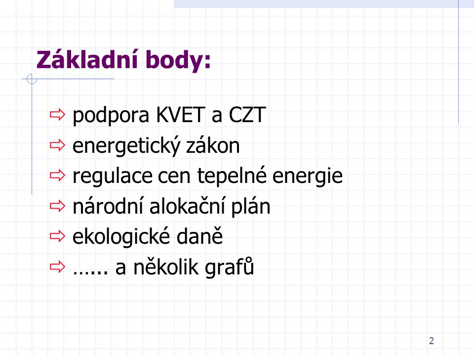 2 Základní body:  podpora KVET a CZT  energetický zákon  regulace cen tepelné energie  národní alokační plán  ekologické daně  …...