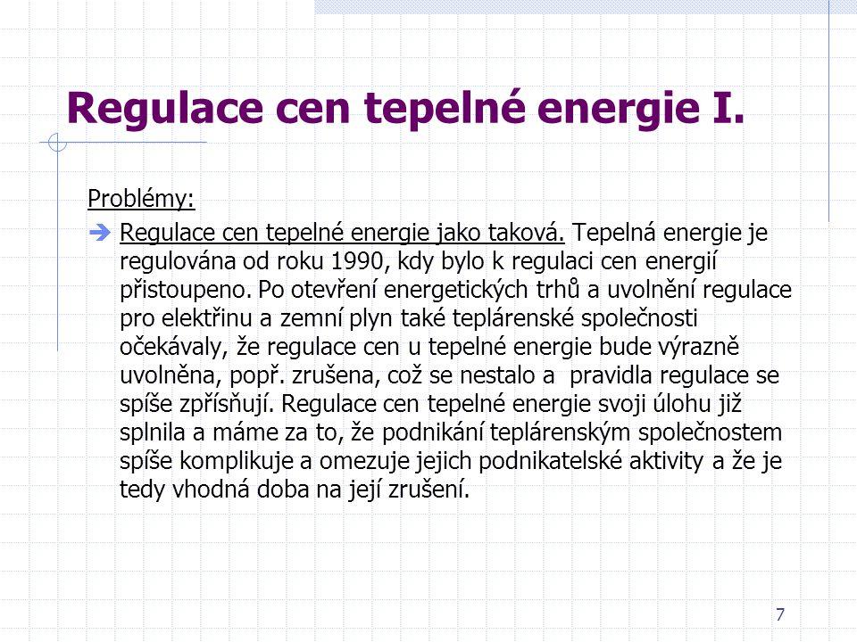 7 Regulace cen tepelné energie I. Problémy:  Regulace cen tepelné energie jako taková.