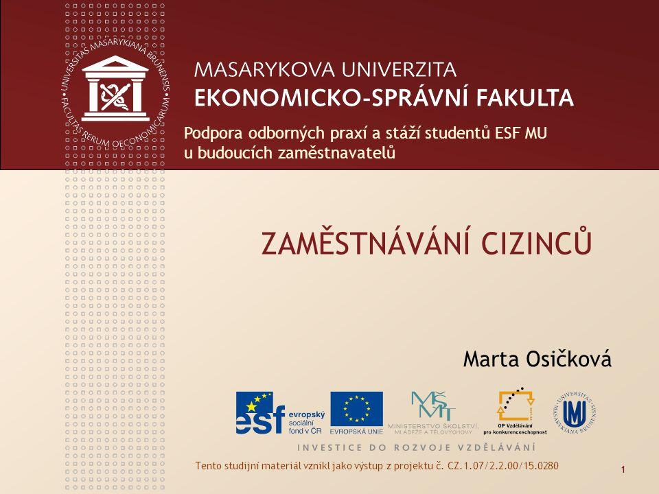 ZAMĚSTNÁVÁNÍ CIZINCŮ Marta Osičková Tento studijní materiál vznikl jako výstup z projektu č. CZ.1.07/2.2.00/15.0280 1 Podpora odborných praxí a stáží