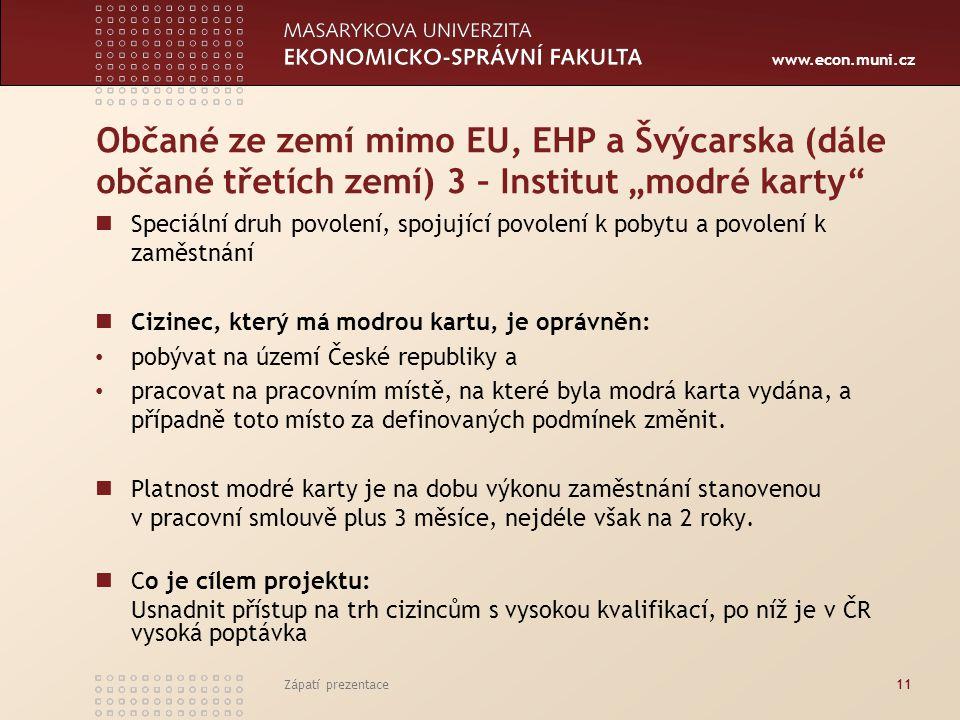 """www.econ.muni.cz Občané ze zemí mimo EU, EHP a Švýcarska (dále občané třetích zemí) 3 – Institut """"modré karty"""" Speciální druh povolení, spojující povo"""
