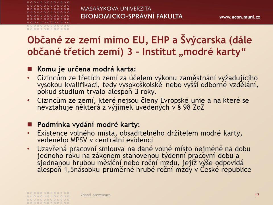 """www.econ.muni.cz Občané ze zemí mimo EU, EHP a Švýcarska (dále občané třetích zemí) 3 – Institut """"modré karty"""" Komu je určena modrá karta: Cizincům ze"""