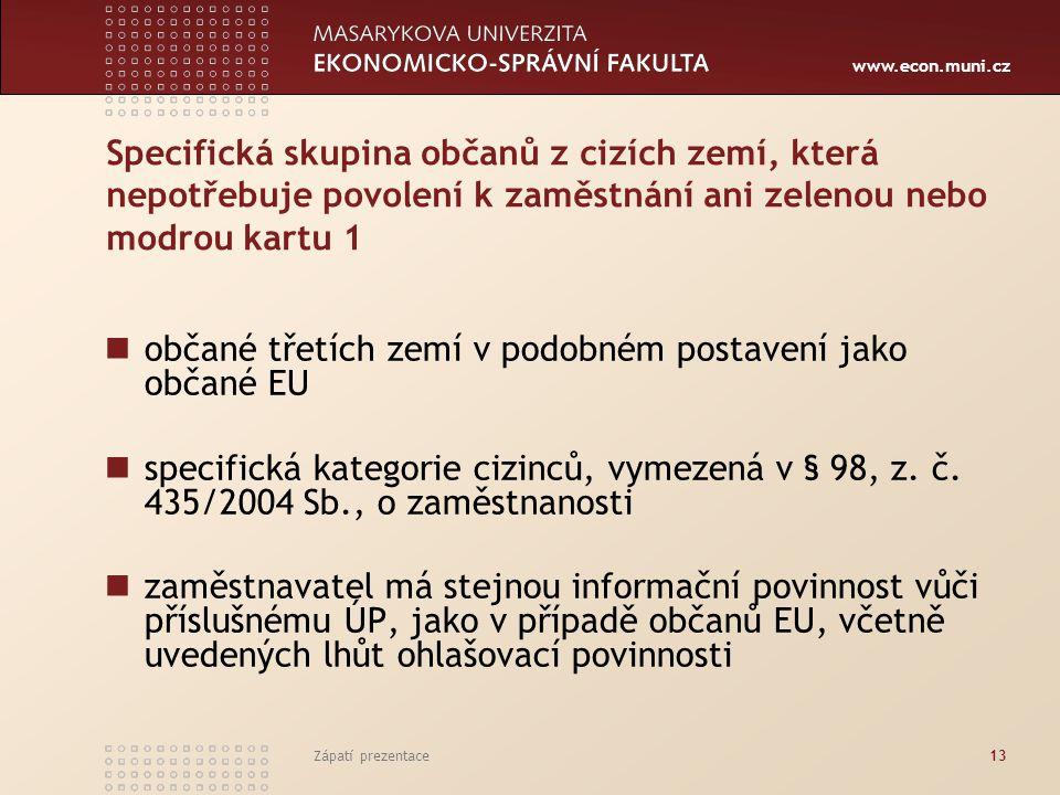 www.econ.muni.cz Specifická skupina občanů z cizích zemí, která nepotřebuje povolení k zaměstnání ani zelenou nebo modrou kartu 1 občané třetích zemí