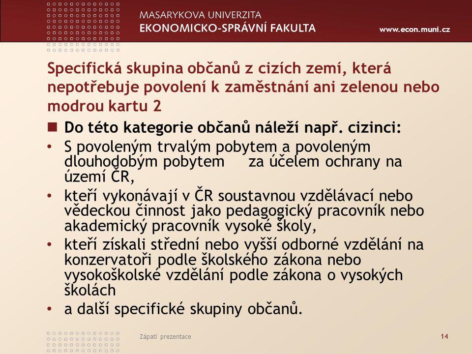www.econ.muni.cz Specifická skupina občanů z cizích zemí, která nepotřebuje povolení k zaměstnání ani zelenou nebo modrou kartu 2 Do této kategorie ob