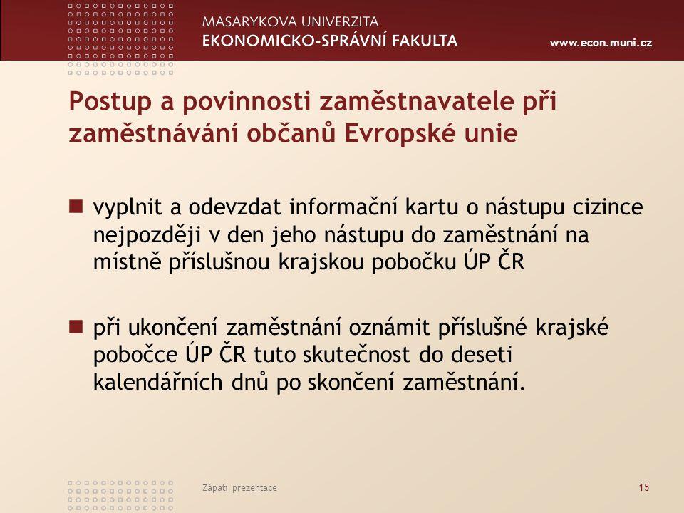 www.econ.muni.cz Postup a povinnosti zaměstnavatele při zaměstnávání občanů Evropské unie vyplnit a odevzdat informační kartu o nástupu cizince nejpoz