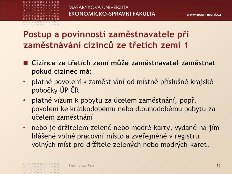 www.econ.muni.cz Postup a povinnosti zaměstnavatele při zaměstnávání cizinců ze třetích zemí 1 Cizince ze třetích zemí může zaměstnavatel zaměstnat po